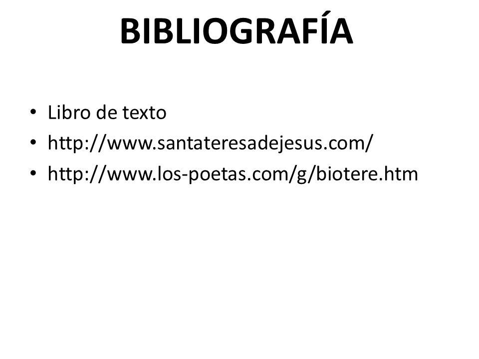 Libro de texto http://www.santateresadejesus.com/ http://www.los-poetas.com/g/biotere.htm BIBLIOGRAFÍA