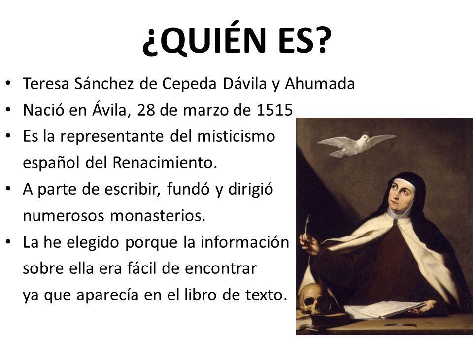 Teresa Sánchez de Cepeda Dávila y Ahumada Nació en Ávila, 28 de marzo de 1515 Es la representante del misticismo español del Renacimiento. A parte de