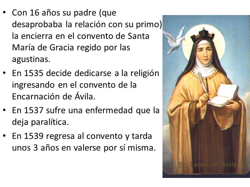 Con 16 años su padre (que desaprobaba la relación con su primo) la encierra en el convento de Santa María de Gracia regido por las agustinas. En 1535