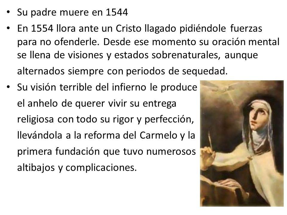 Su padre muere en 1544 En 1554 llora ante un Cristo llagado pidiéndole fuerzas para no ofenderle. Desde ese momento su oración mental se llena de visi