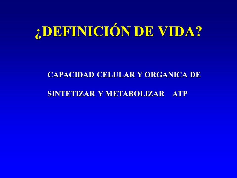 ¿DEFINICIÓN DE VIDA? CAPACIDAD CELULAR Y ORGANICA DE SINTETIZAR Y METABOLIZAR ATP