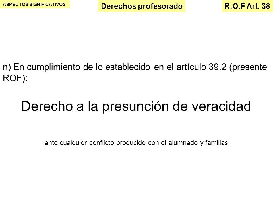 ASPECTOS SIGNIFICATIVOS R.O.F Art. 38Derechos profesorado n) En cumplimiento de lo establecido en el artículo 39.2 (presente ROF): Derecho a la presun