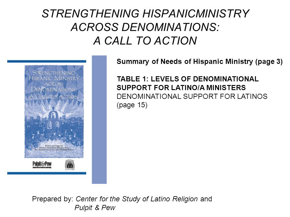 STRENGTHENING HISPANICMINISTRY ACROSS DENOMINATIONS: A CALL TO ACTION Summary of Needs of Hispanic Ministry (page 3) TABLE 1: LEVELS OF DENOMINATIONAL