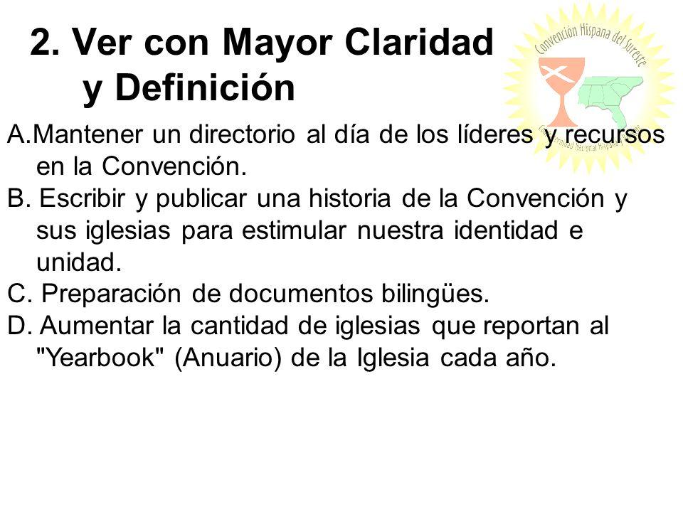 2. Ver con Mayor Claridad y Definición A.Mantener un directorio al día de los líderes y recursos en la Convención. B. Escribir y publicar una historia