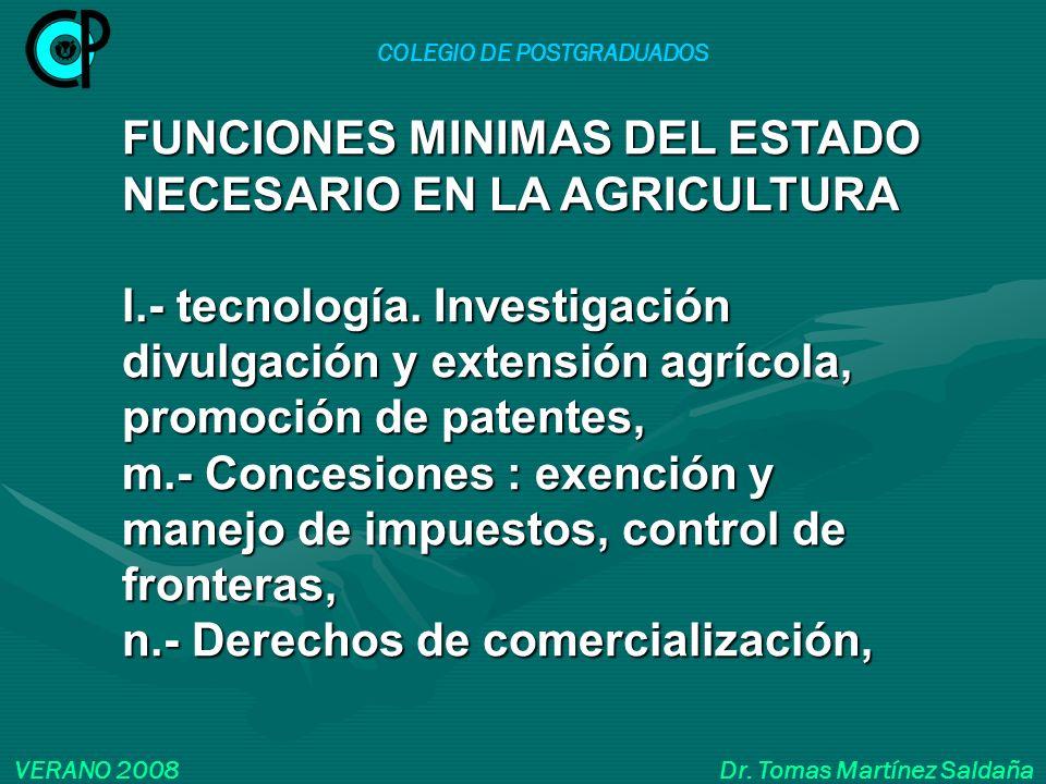 COLEGIO DE POSTGRADUADOS VERANO 2008 Dr. Tomas Martínez Saldaña FUNCIONES MINIMAS DEL ESTADO NECESARIO EN LA AGRICULTURA l.- tecnología. Investigación