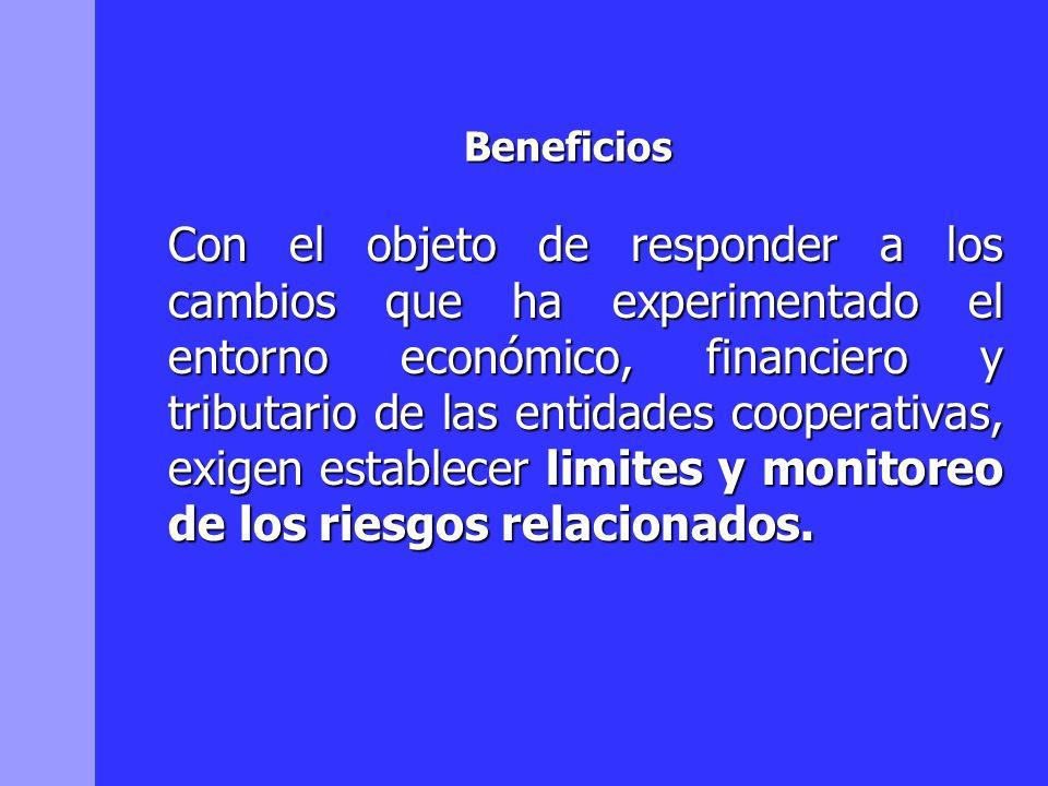 Beneficios Con el objeto de responder a los cambios que ha experimentado el entorno económico, financiero y tributario de las entidades cooperativas,
