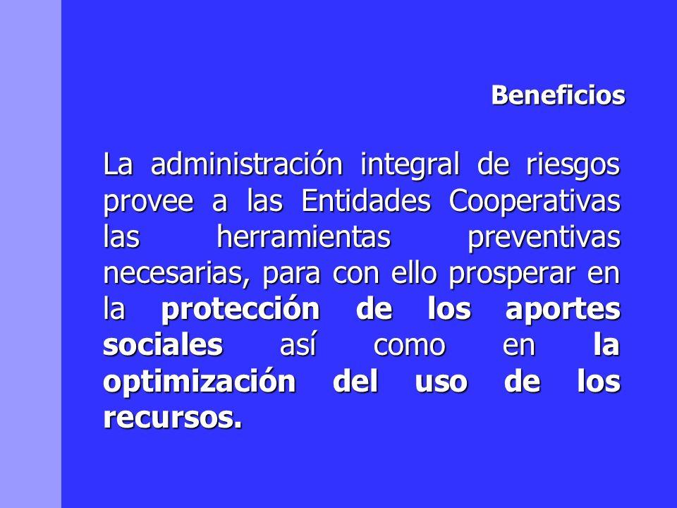 Beneficios La administración integral de riesgos provee a las Entidades Cooperativas las herramientas preventivas necesarias, para con ello prosperar