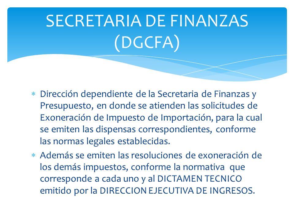 Dirección dependiente de la Secretaria de Finanzas y Presupuesto, en donde se atienden las solicitudes de Exoneración de Impuesto de Importación, para
