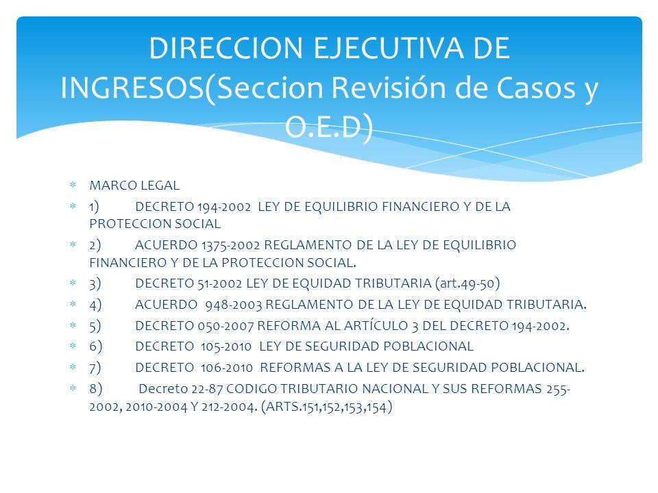 DIRECCION EJECUTIVA DE INGRESOS(Seccion Revisión de Casos y O.E.D) MARCO LEGAL 1)DECRETO 194-2002 LEY DE EQUILIBRIO FINANCIERO Y DE LA PROTECCION SOCI