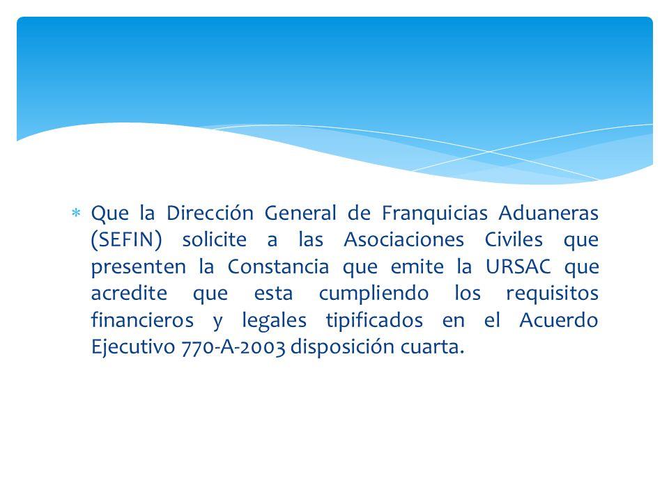 Que la Dirección General de Franquicias Aduaneras (SEFIN) solicite a las Asociaciones Civiles que presenten la Constancia que emite la URSAC que acred