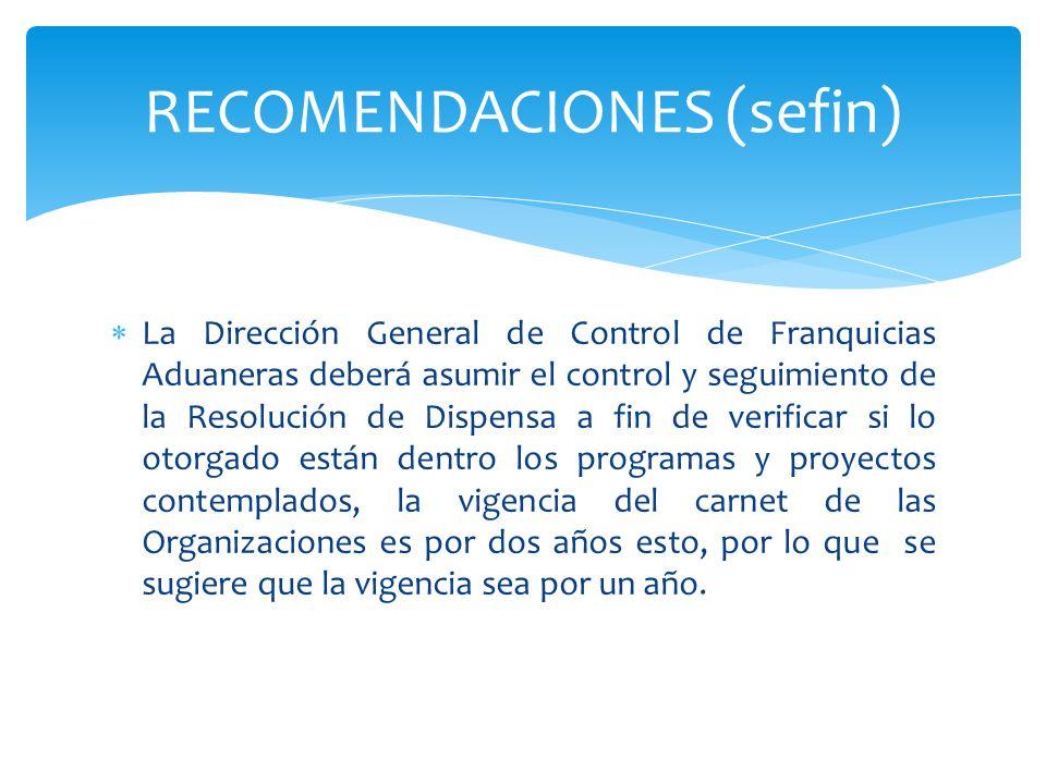 La Dirección General de Control de Franquicias Aduaneras deberá asumir el control y seguimiento de la Resolución de Dispensa a fin de verificar si lo