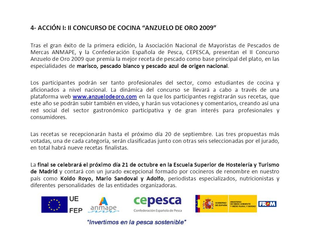 4- ACCIÓN I: II CONCURSO DE COCINA ANZUELO DE ORO 2009 Tras el gran éxito de la primera edición, la Asociación Nacional de Mayoristas de Pescados de M