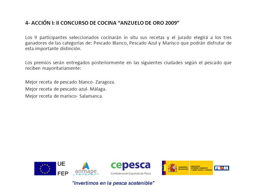4- ACCIÓN I: II CONCURSO DE COCINA ANZUELO DE ORO 2009 Los 9 participantes seleccionados cocinarán in situ sus recetas y el jurado elegirá a los tres