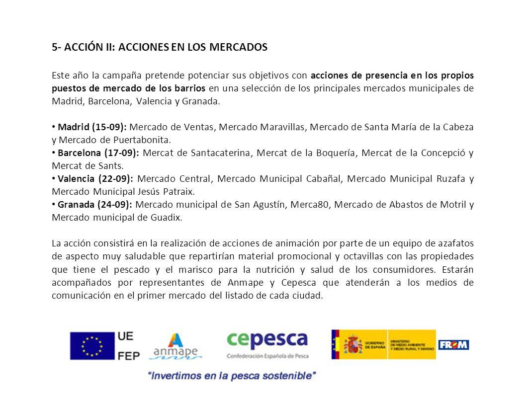 5- ACCIÓN II: ACCIONES EN LOS MERCADOS Este año la campaña pretende potenciar sus objetivos con acciones de presencia en los propios puestos de mercad
