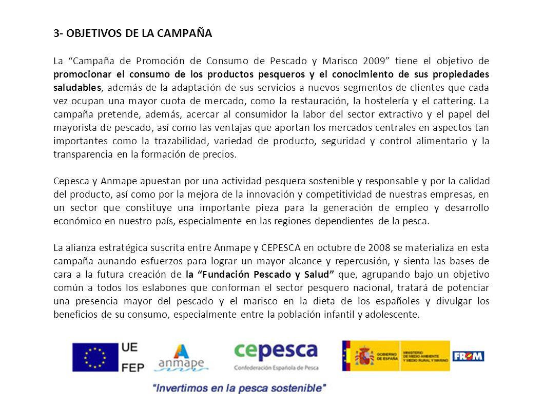 3- OBJETIVOS DE LA CAMPAÑA La Campaña de Promoción de Consumo de Pescado y Marisco 2009 tiene el objetivo de promocionar el consumo de los productos p