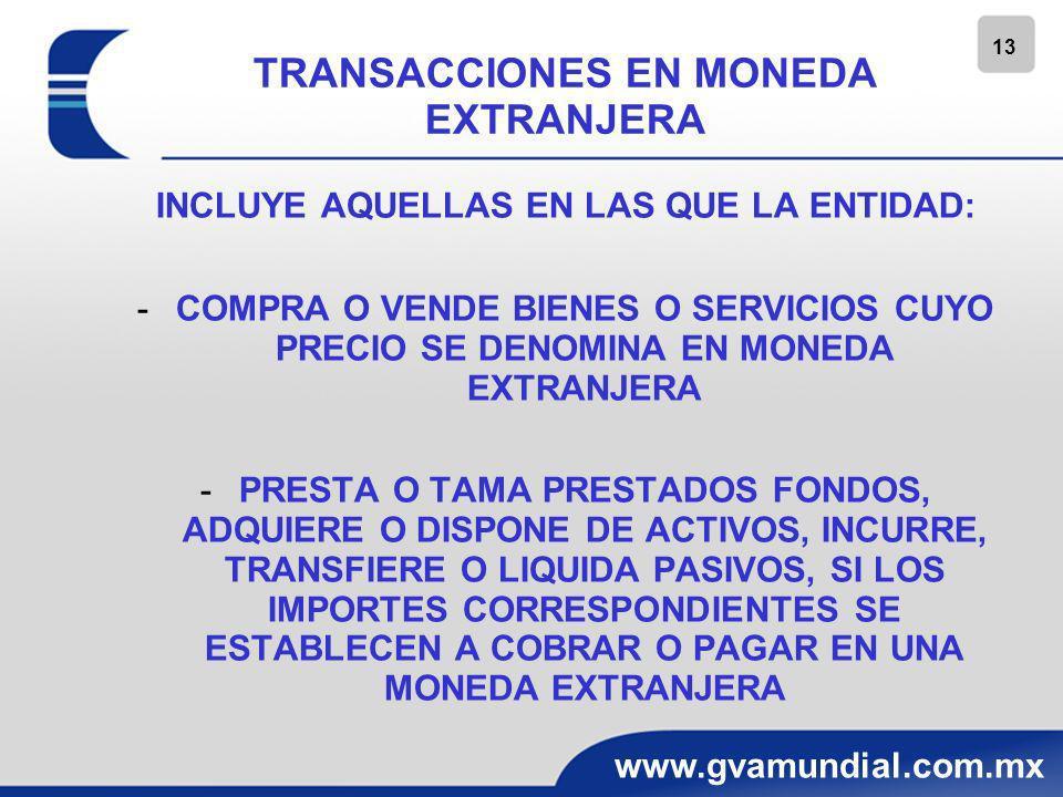 13 www.gvamundial.com.mx TRANSACCIONES EN MONEDA EXTRANJERA INCLUYE AQUELLAS EN LAS QUE LA ENTIDAD: -COMPRA O VENDE BIENES O SERVICIOS CUYO PRECIO SE