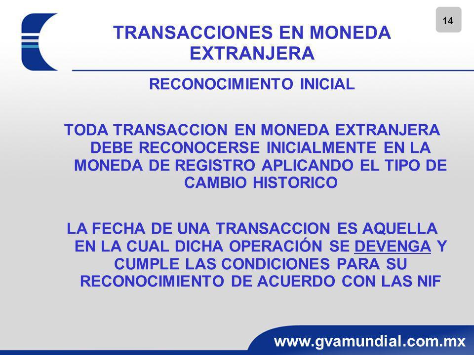 14 www.gvamundial.com.mx TRANSACCIONES EN MONEDA EXTRANJERA RECONOCIMIENTO INICIAL TODA TRANSACCION EN MONEDA EXTRANJERA DEBE RECONOCERSE INICIALMENTE