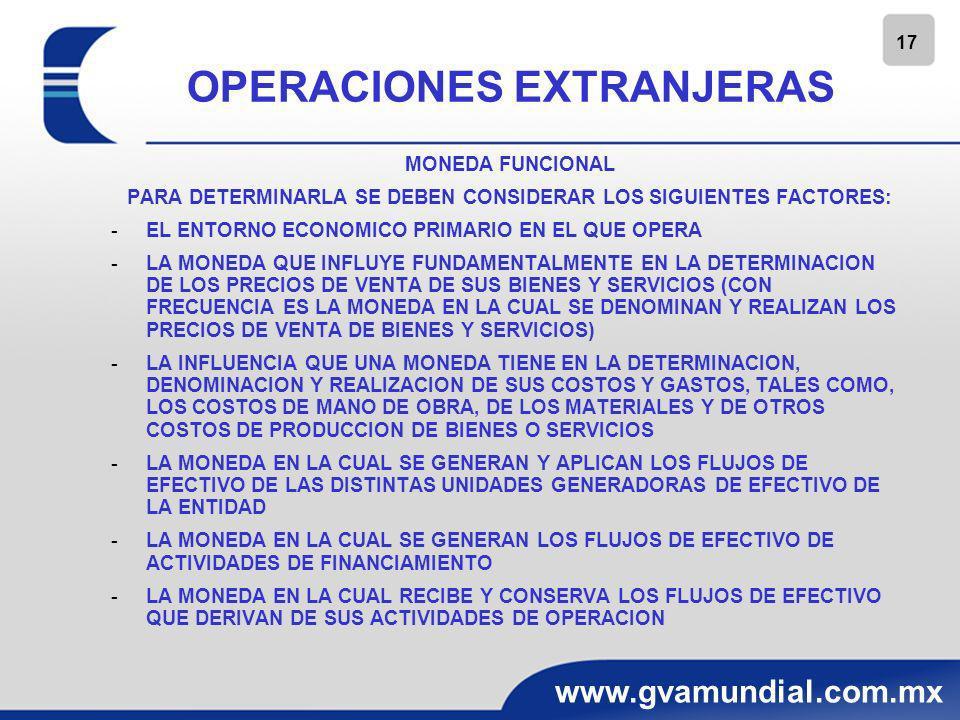 17 www.gvamundial.com.mx OPERACIONES EXTRANJERAS MONEDA FUNCIONAL PARA DETERMINARLA SE DEBEN CONSIDERAR LOS SIGUIENTES FACTORES: -EL ENTORNO ECONOMICO