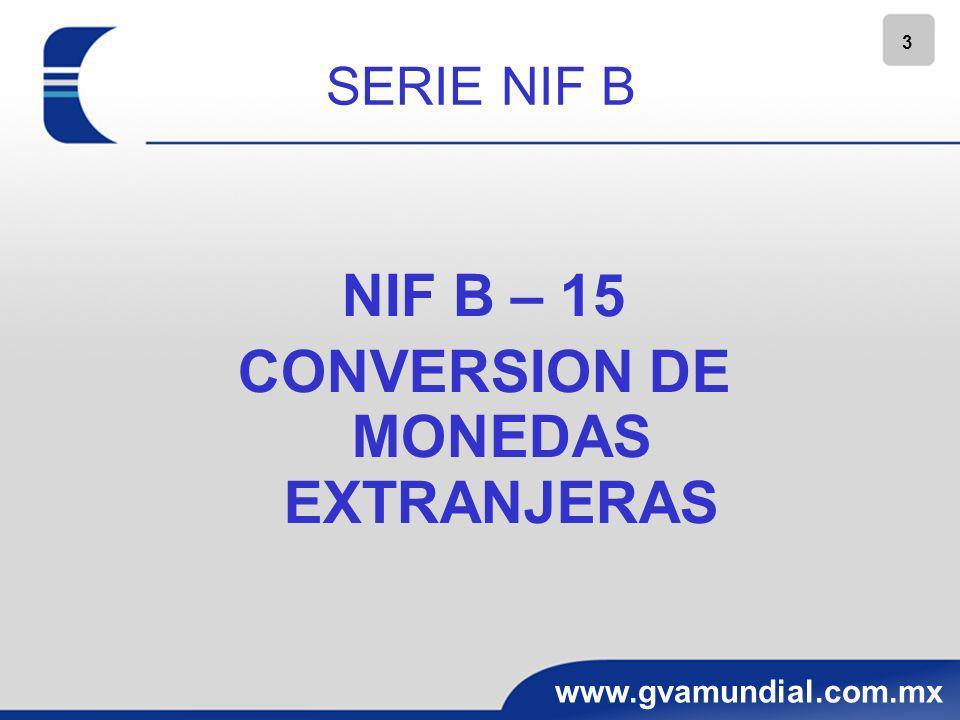 3 www.gvamundial.com.mx SERIE NIF B NIF B – 15 CONVERSION DE MONEDAS EXTRANJERAS
