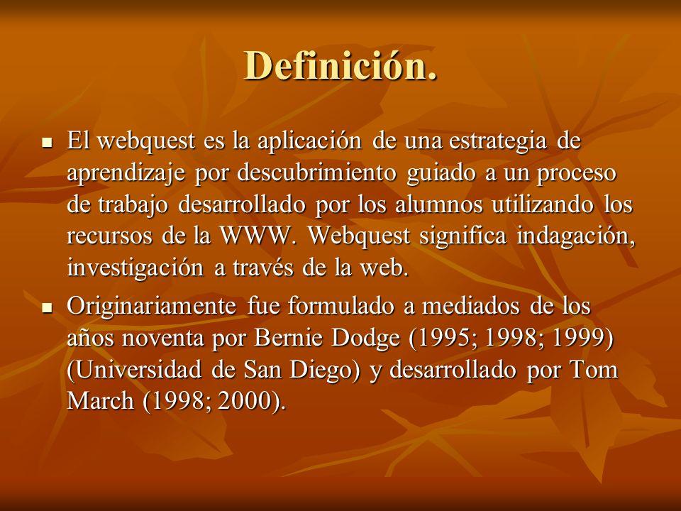 Definición. El webquest es la aplicación de una estrategia de aprendizaje por descubrimiento guiado a un proceso de trabajo desarrollado por los alumn