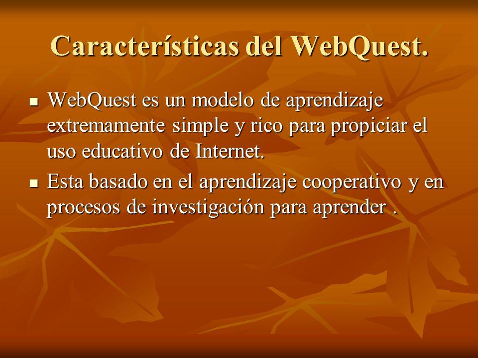 Características del WebQuest. WebQuest es un modelo de aprendizaje extremamente simple y rico para propiciar el uso educativo de Internet. WebQuest es