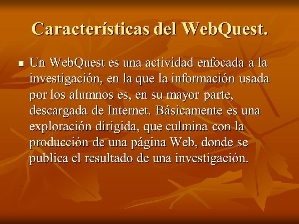 Características del WebQuest. Un WebQuest es una actividad enfocada a la investigación, en la que la información usada por los alumnos es, en su mayor