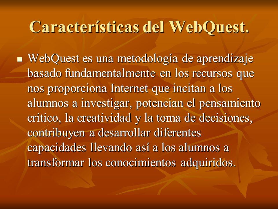 Características del WebQuest. WebQuest es una metodología de aprendizaje basado fundamentalmente en los recursos que nos proporciona Internet que inci