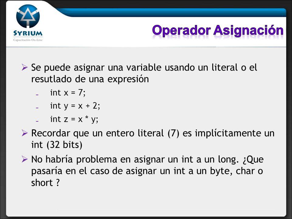 Se puede asignar una variable usando un literal o el resutlado de una expresión int x = 7; int y = x + 2; int z = x * y; Recordar que un entero litera