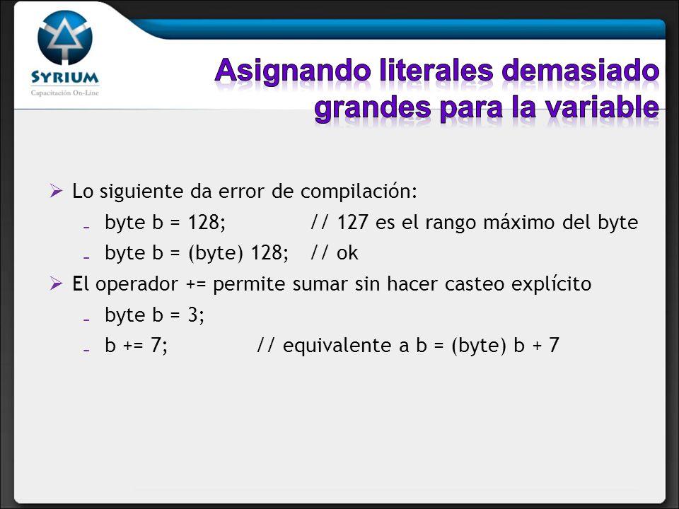 Lo siguiente da error de compilación: byte b = 128; // 127 es el rango máximo del byte byte b = (byte) 128; // ok El operador += permite sumar sin hac