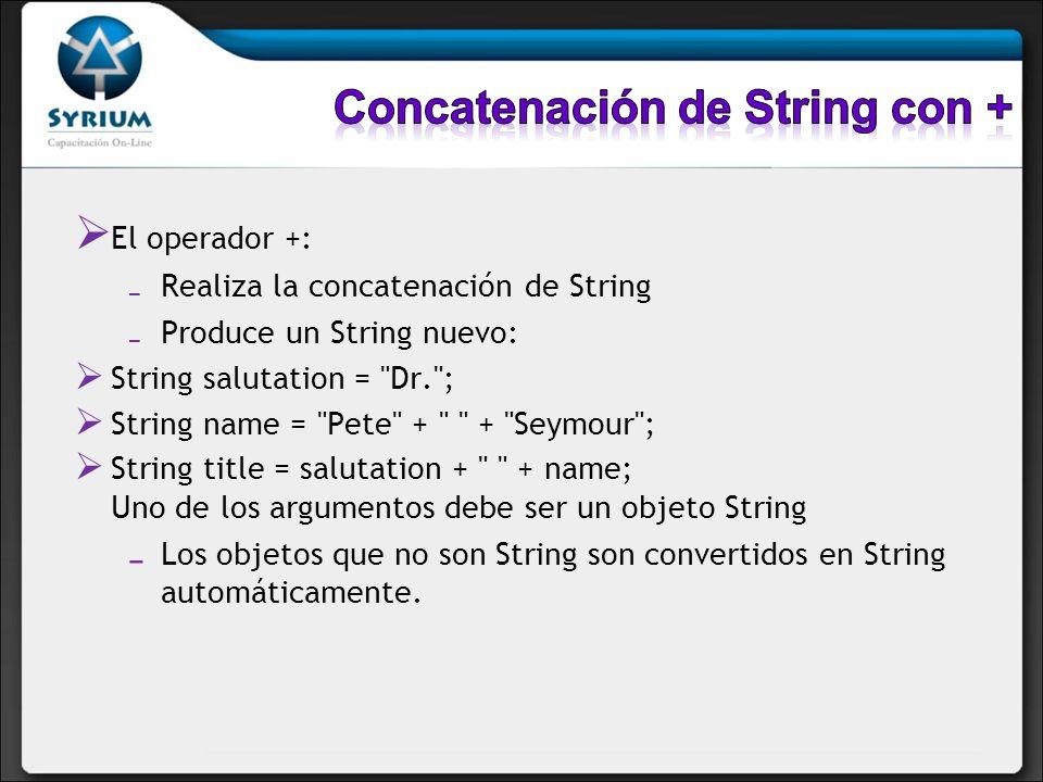 El operador +: Realiza la concatenación de String Produce un String nuevo: String salutation =