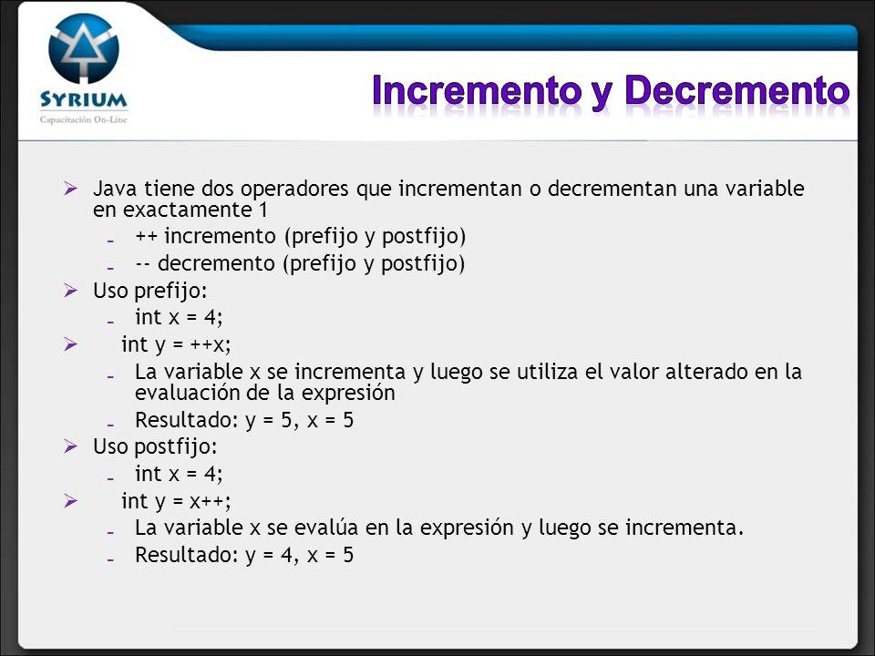 Java tiene dos operadores que incrementan o decrementan una variable en exactamente 1 ++ incremento (prefijo y postfijo) -- decremento (prefijo y post