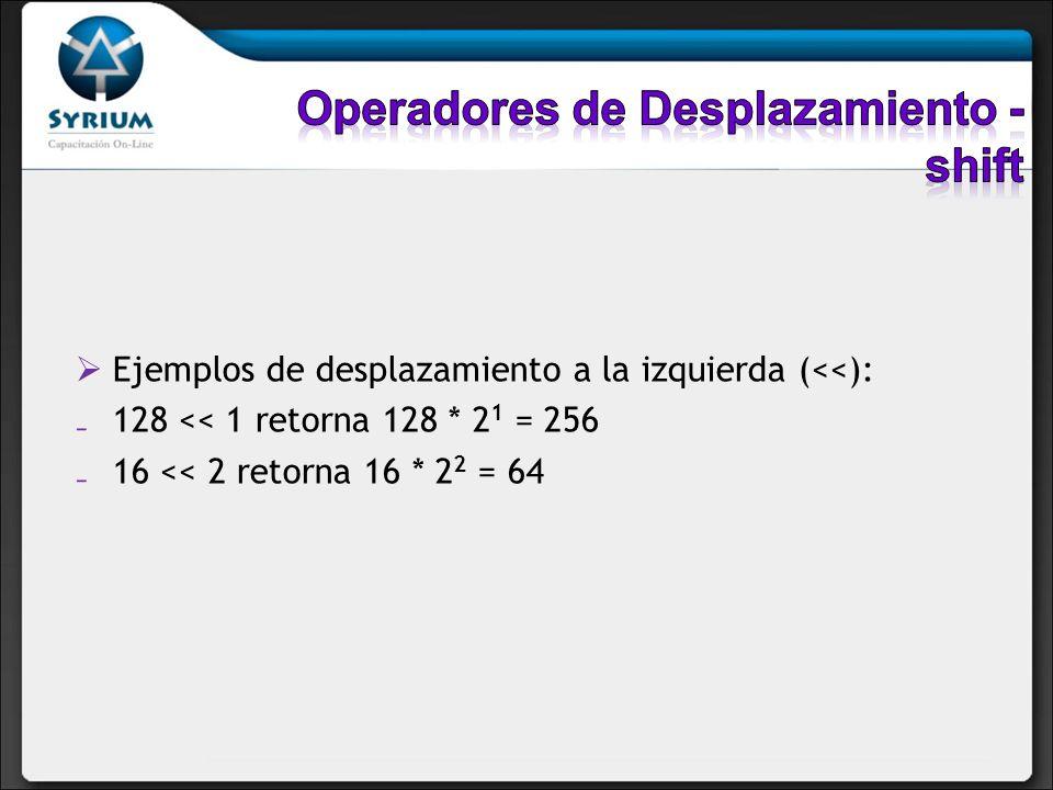 Ejemplos de desplazamiento a la izquierda (<<): 128 << 1 retorna 128 * 2 1 = 256 16 << 2 retorna 16 * 2 2 = 64