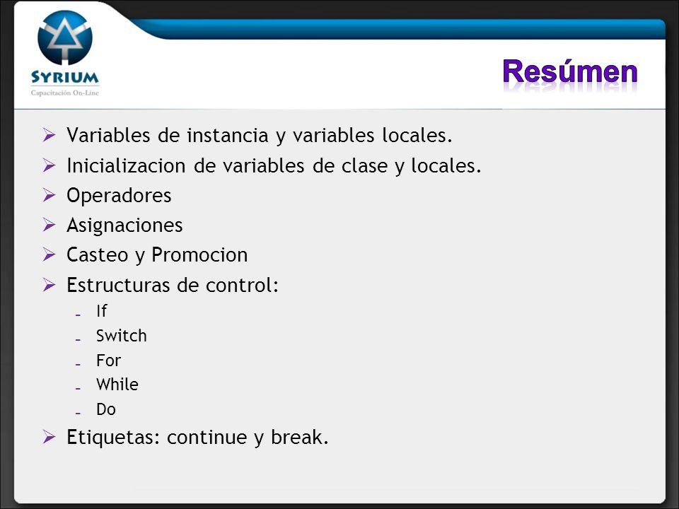 Variables de instancia y variables locales. Inicializacion de variables de clase y locales. Operadores Asignaciones Casteo y Promocion Estructuras de