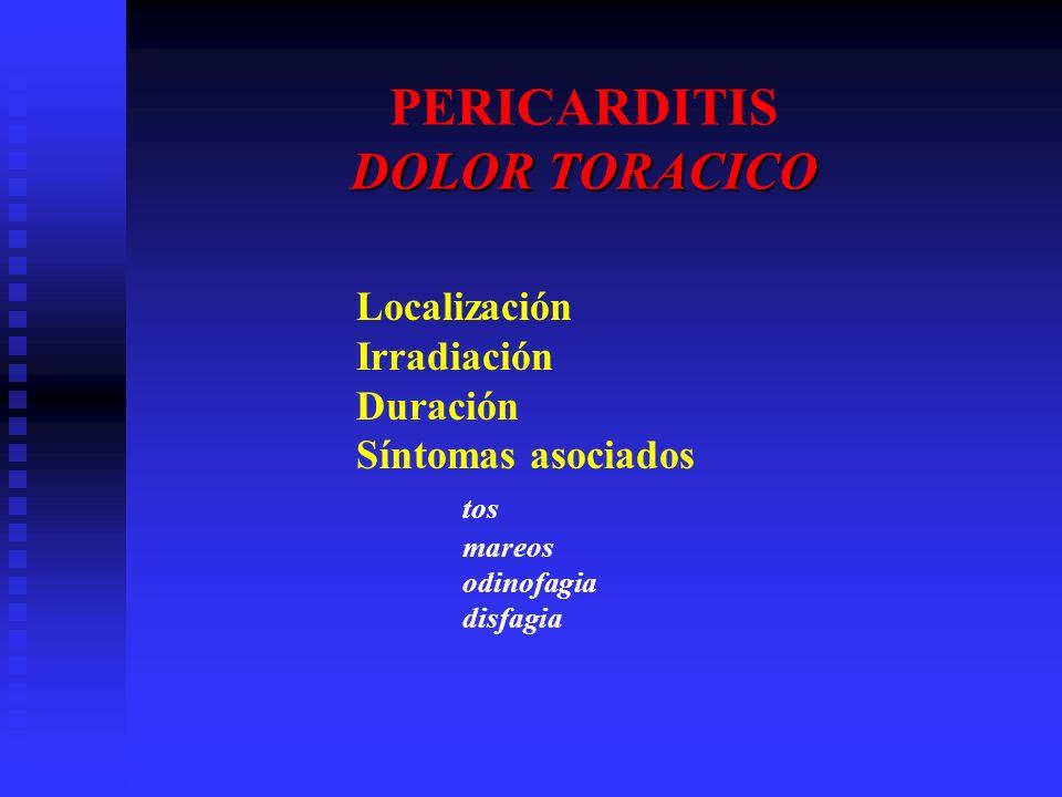 DOLOR TORACICO PERICARDITIS DOLOR TORACICO Localización Irradiación Duración Síntomas asociados tos mareos odinofagia disfagia
