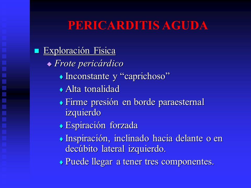 PERICARDITIS AGUDA Exploración Física Exploración Física Frote pericárdico Frote pericárdico Inconstante y caprichoso Inconstante y caprichoso Alta to