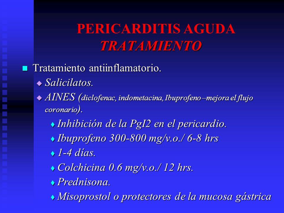 TRATAMIENTO PERICARDITIS AGUDA TRATAMIENTO Tratamiento antiinflamatorio. Tratamiento antiinflamatorio. Salicilatos. Salicilatos. AINES ( diclofenac, i