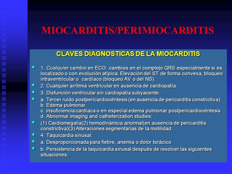 MIOCARDITIS/PERIMIOCARDITIS CLAVES DIAGNOSTICAS DE LA MIOCARDITIS 1. Cualquier cambio en ECG: cambios en el complejo QRS especialmente si es localizad