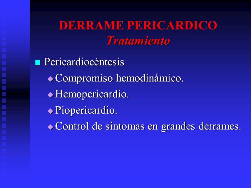 Tratamiento DERRAME PERICARDICO Tratamiento Pericardiocéntesis Pericardiocéntesis Compromiso hemodinámico. Compromiso hemodinámico. Hemopericardio. He