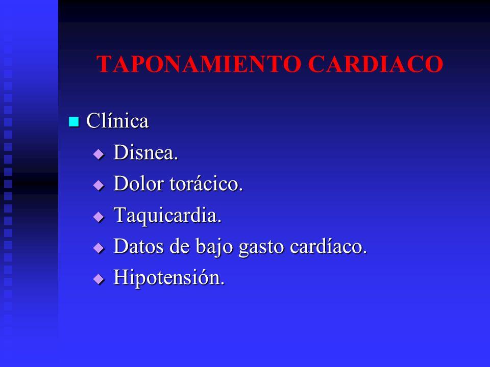 TAPONAMIENTO CARDIACO Clínica Clínica Disnea. Disnea. Dolor torácico. Dolor torácico. Taquicardia. Taquicardia. Datos de bajo gasto cardíaco. Datos de