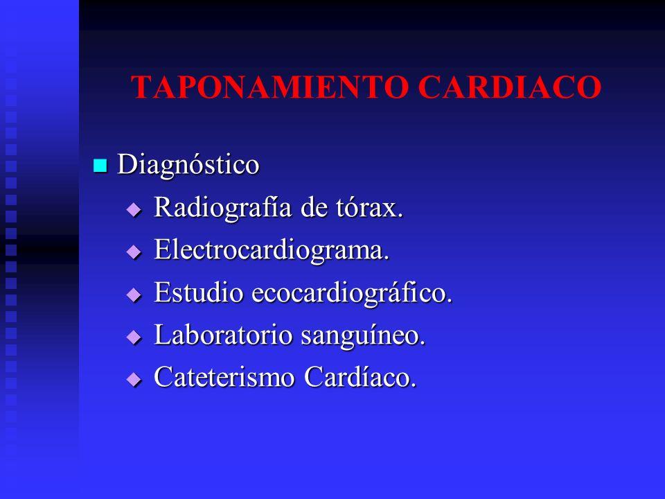 TAPONAMIENTO CARDIACO Diagnóstico Diagnóstico Radiografía de tórax. Radiografía de tórax. Electrocardiograma. Electrocardiograma. Estudio ecocardiográ