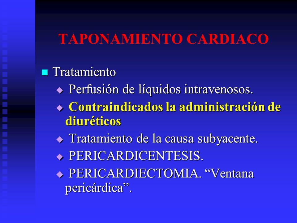 TAPONAMIENTO CARDIACO Tratamiento Tratamiento Perfusión de líquidos intravenosos. Perfusión de líquidos intravenosos. Contraindicados la administració