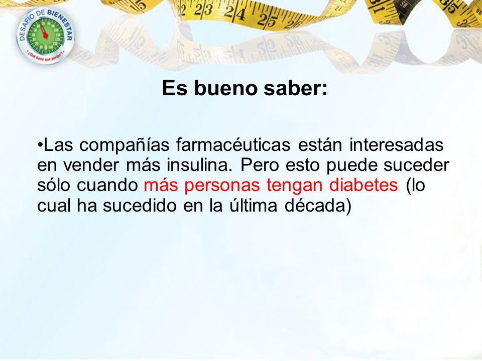 Las compañías farmacéuticas están interesadas en vender más insulina. Pero esto puede suceder sólo cuando más personas tengan diabetes (lo cual ha suc