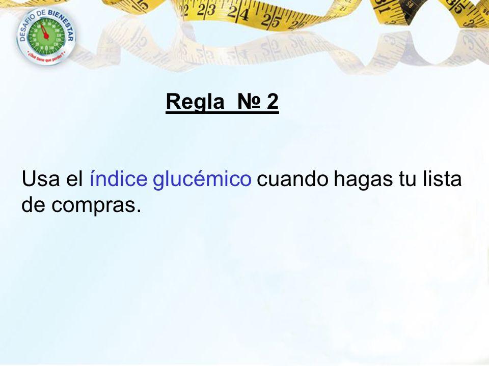 Regla 2 Usa el índice glucémico cuando hagas tu lista de compras.