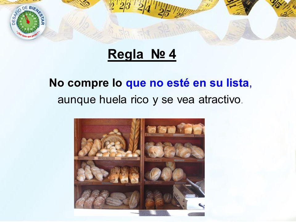 Regla 4 No compre lo que no esté en su lista, aunque huela rico y se vea atractivo.