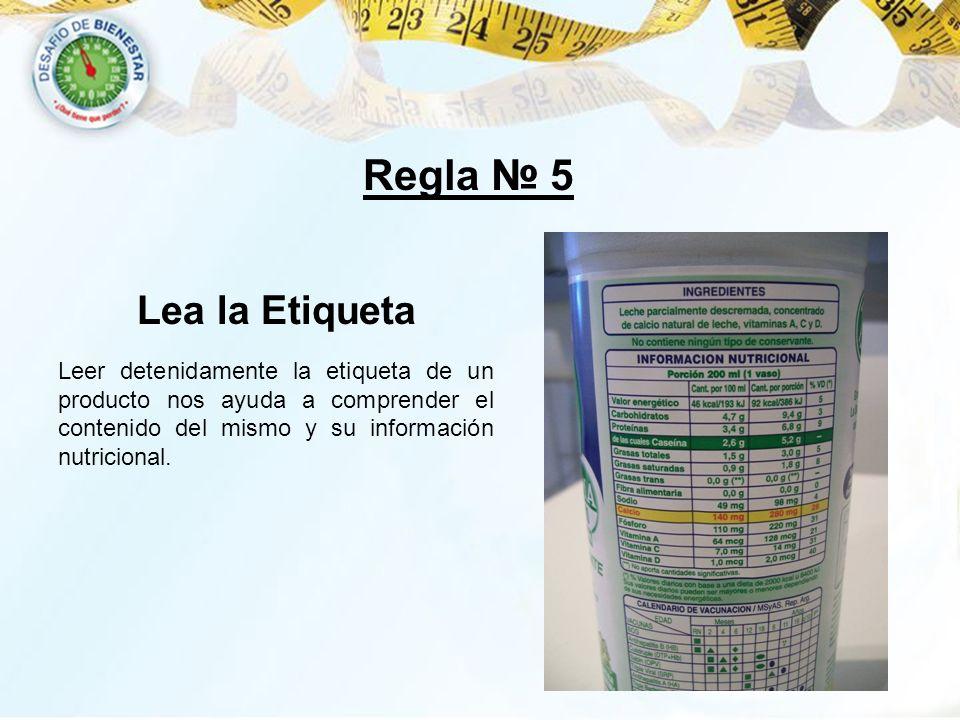 Lea la Etiqueta Leer detenidamente la etiqueta de un producto nos ayuda a comprender el contenido del mismo y su información nutricional. Regla 5