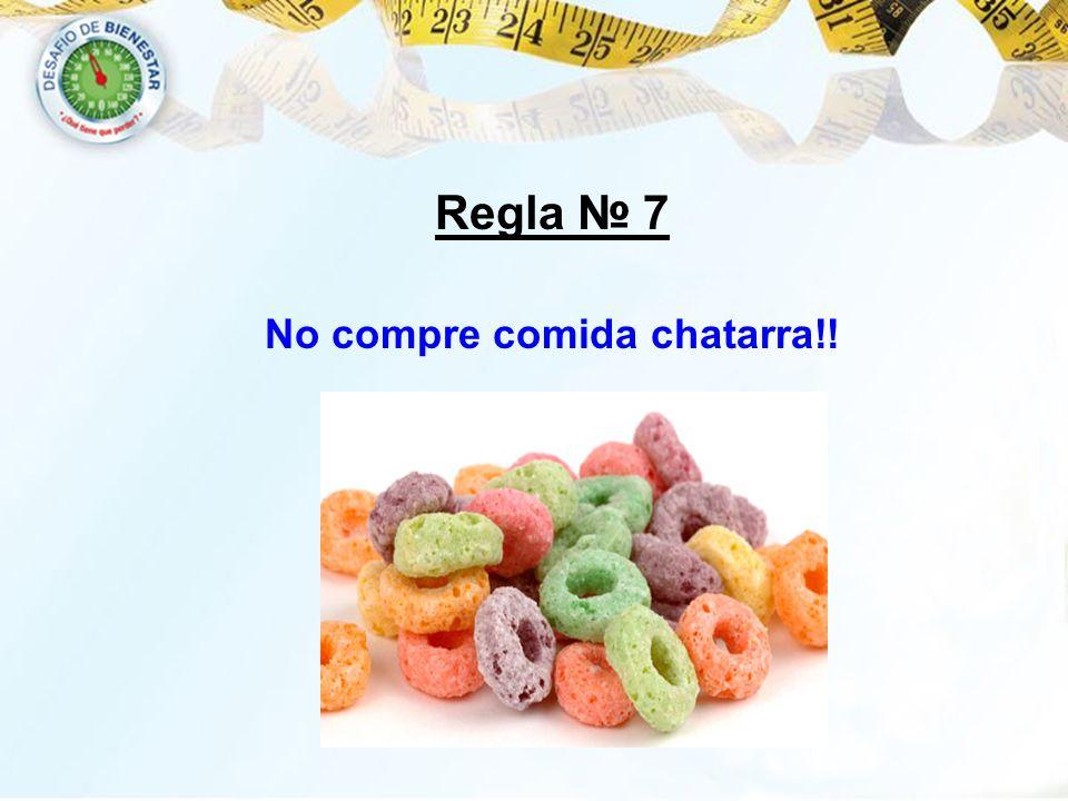 No compre comida chatarra!! Regla 7