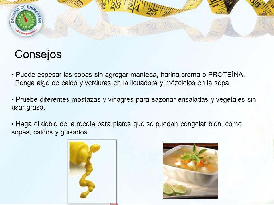 Puede espesar las sopas sin agregar manteca, harina,crema o PROTEÍNA. Ponga algo de caldo y verduras en la licuadora y mézclelos en la sopa. Pruebe di