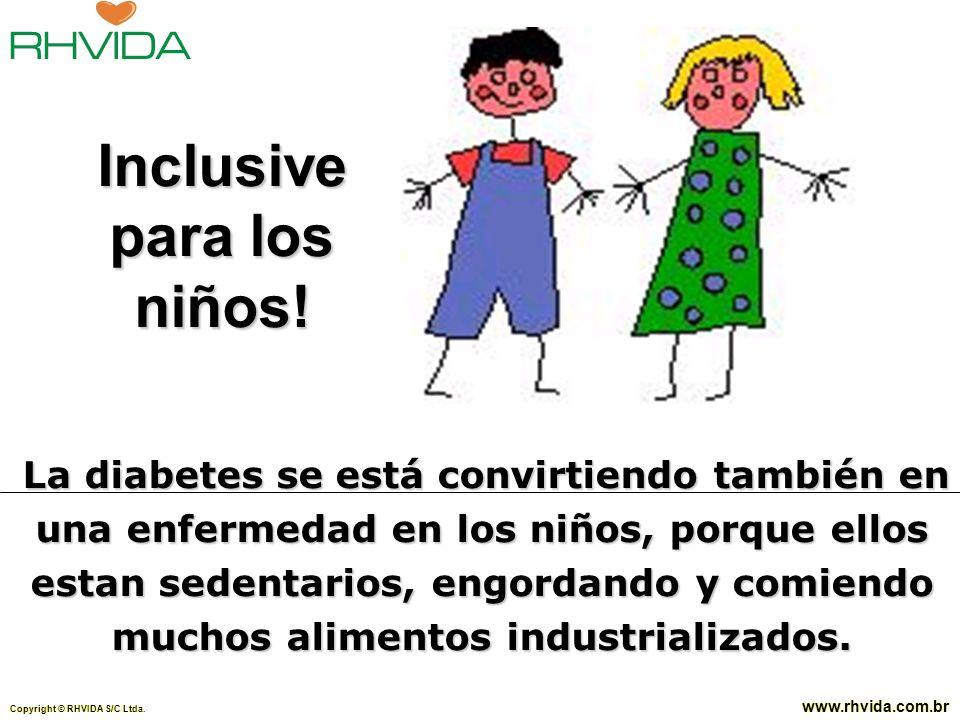Copyright © RHVIDA S/C Ltda. www.rhvida.com.br La diabetes se está convirtiendo también en una enfermedad en los niños, porque ellos estan sedentarios