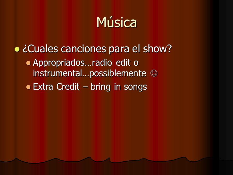 Música ¿Cuales canciones para el show? ¿Cuales canciones para el show? Appropriados…radio edit o instrumental…possiblemente Appropriados…radio edit o