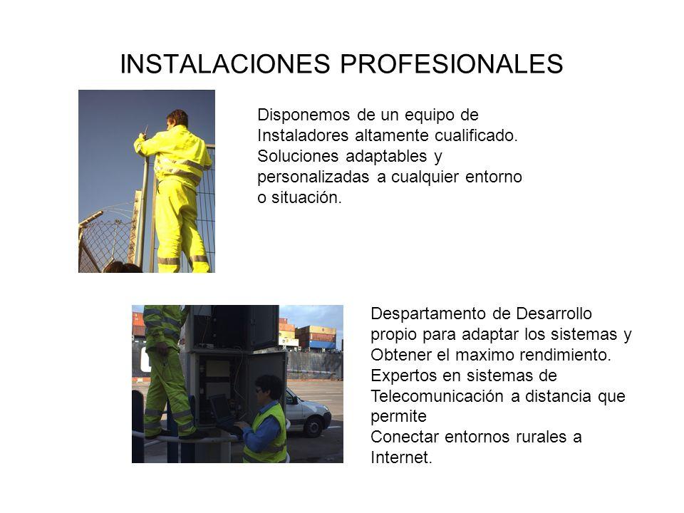 INSTALACIONES PROFESIONALES Disponemos de un equipo de Instaladores altamente cualificado. Soluciones adaptables y personalizadas a cualquier entorno